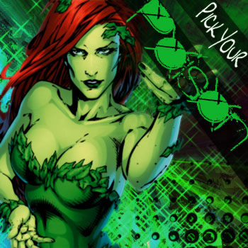 }Pick Your Poison{ Ivy