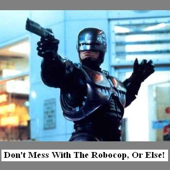 Don't Mess With The Robocop!