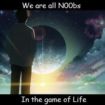 Were all n00bs in the game of life