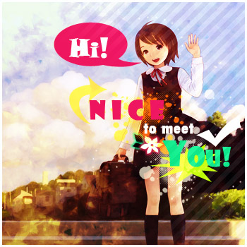 HI! Nice to meet you!