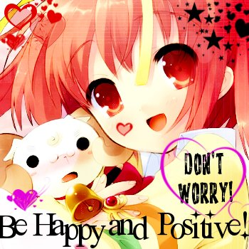 BE HAPPY AND POSITIVE!