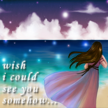 wish i could see you somehow..