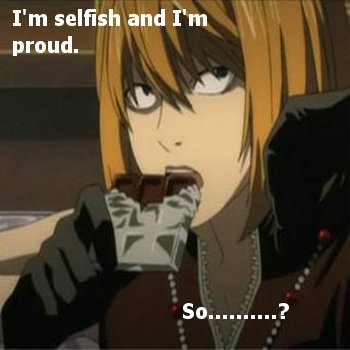 Selfish and Proud