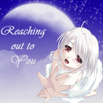 Reaching out to you