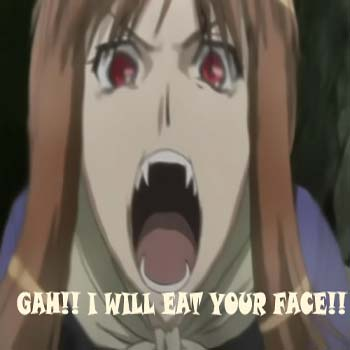 GAH!! I WILL EAT YOUR FACE!!
