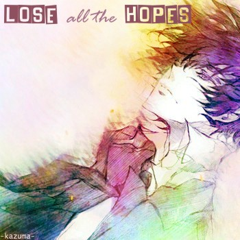 Lose all the hopes
