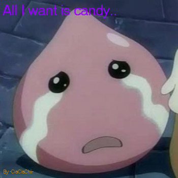 all i want is candy... T_T
