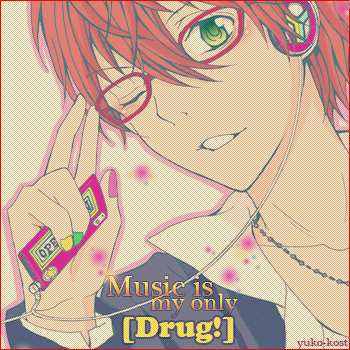 Music is drug!