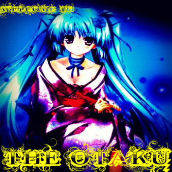 Welcome! to the OTAKU!!!