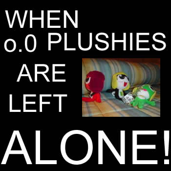when plushies are alone!