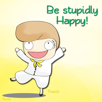Be Stupidly Happy