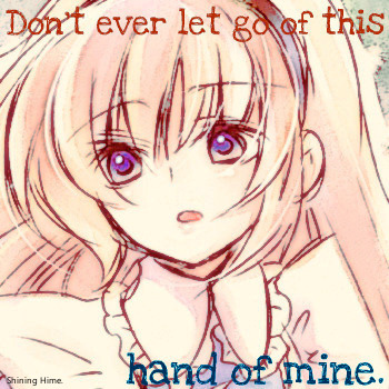 Don't Ever Let Go Of This Hand Of Mine.