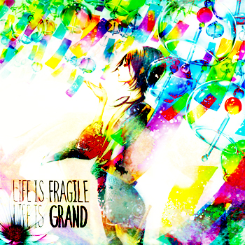 Life is Fragile, Life is Grand
